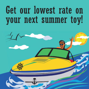 Get our lowest rate on your next summer toy!