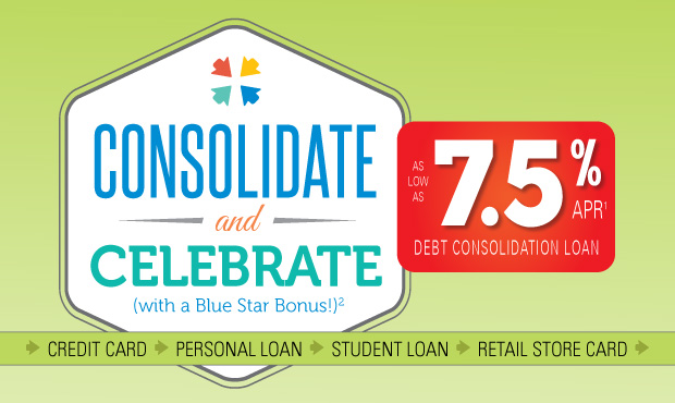 Consolidate and Celebrate (with a Blue Star Bonus!): As low as 7.5% APR(1) Debt Consolidation Loan: Credit Card, Personal Loan, Student Loan, Retail Store Card