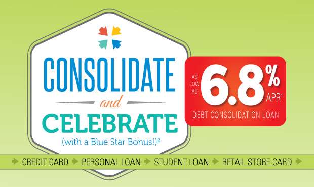 Consolidate and Celebrate (with a Blue Star Bonus!): As low as 6.8% APR(1) Debt Consolidation Loan: Credit Card, Personal Loan, Student Loan, Retail Store Card