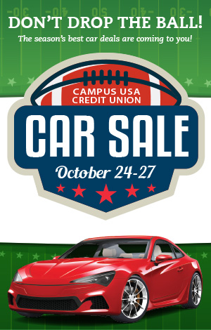 Don't Drop the Ball! The season's best car deals are coming to you! CAMPUS USA Credit Union Car Sale: October 24 - 27