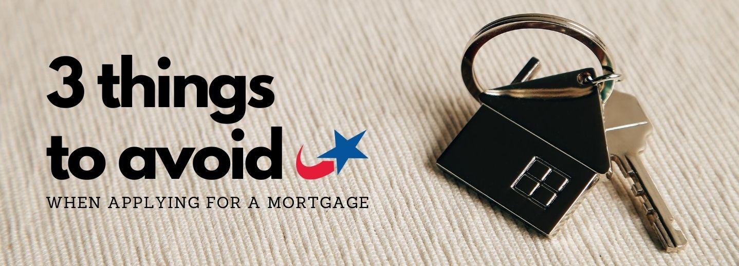 3 Things to Avoid When Applying for a Mortgage