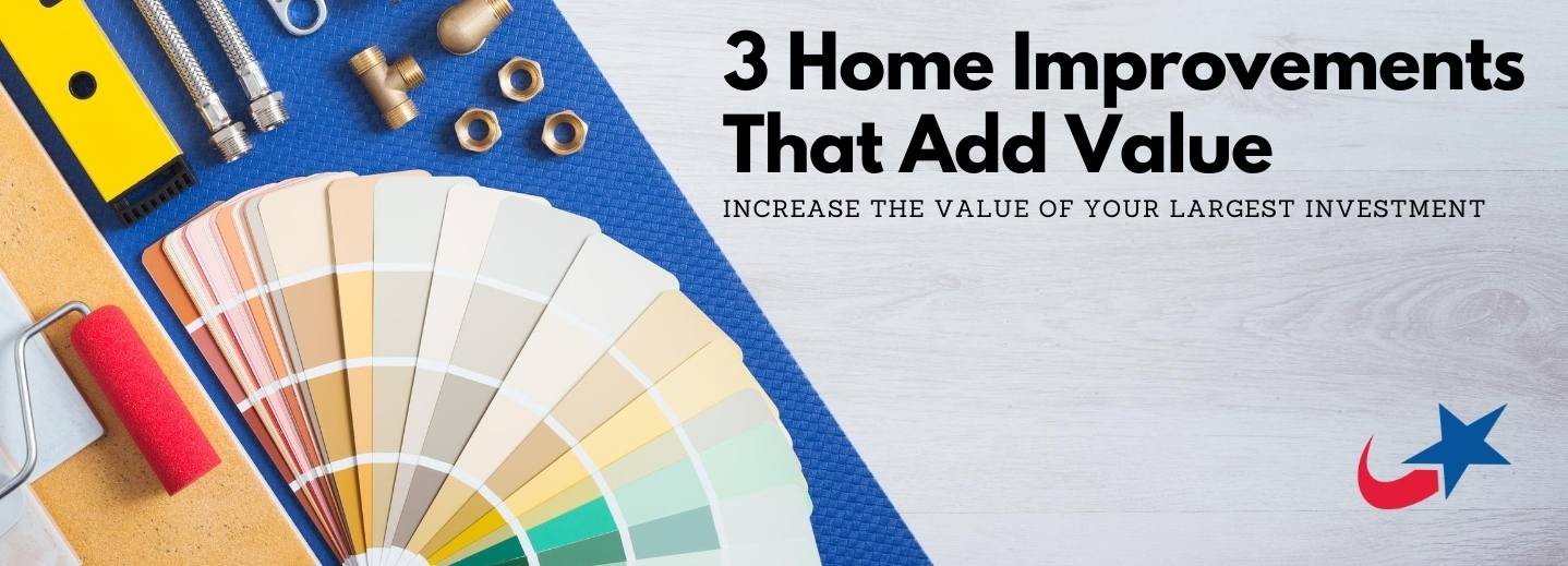 3 Home Improvements That Add Value - Increase the value of your largest investment