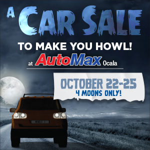 A Car Sale to Make You Howl! at AutoMax Ocala: October 22-25 4 moons only!