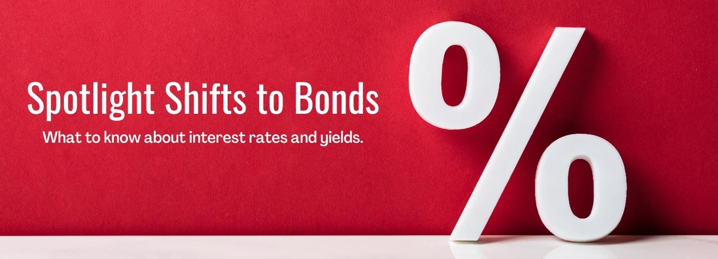 Spotlight Shifts to Bonds - What do know about interest rates and yields.